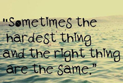 Sometimes the hardest and the right...quote